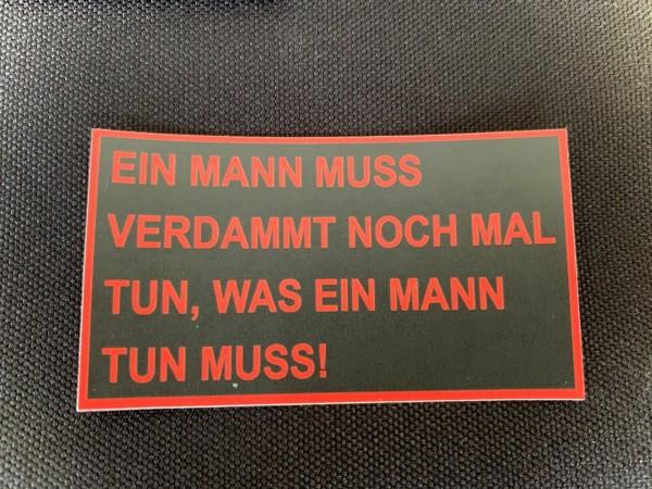 """Aufkleber/Sticker """"Ein Mann muss verdammt noch mal tun, was ein Mann tun muss!"""""""