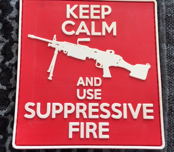 "3D Rubber MORALE PATCH: ""Keep calm and use suppressive fire"""